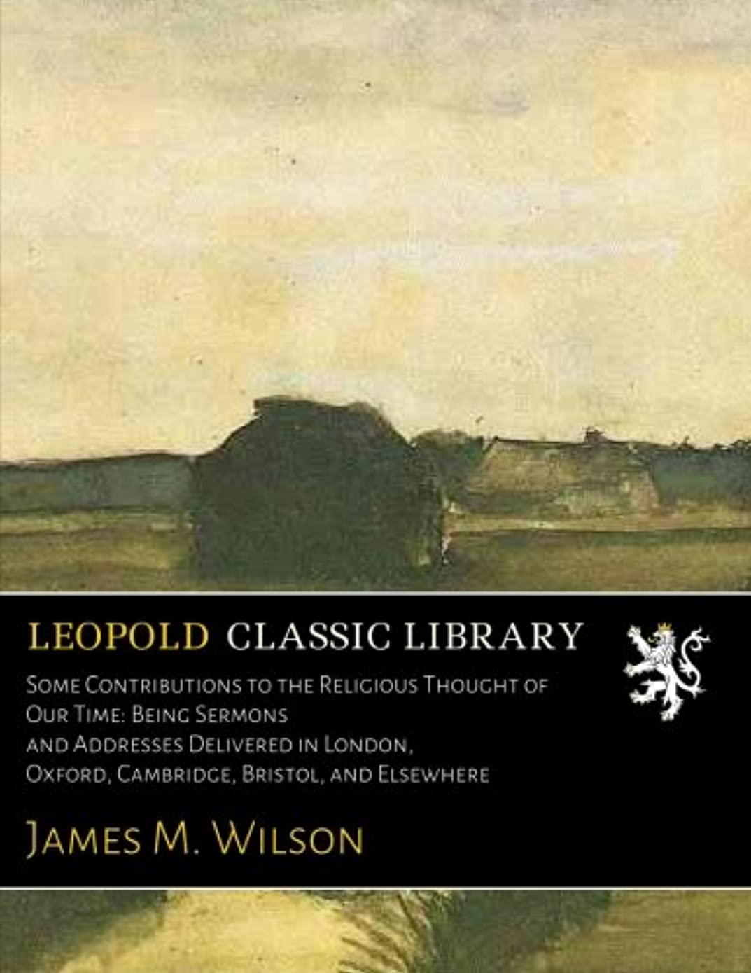 定数用心なめらかSome Contributions to the Religious Thought of Our Time: Being Sermons and Addresses Delivered in London, Oxford, Cambridge, Bristol, and Elsewhere