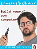 Build your own computer, custom water cooled!