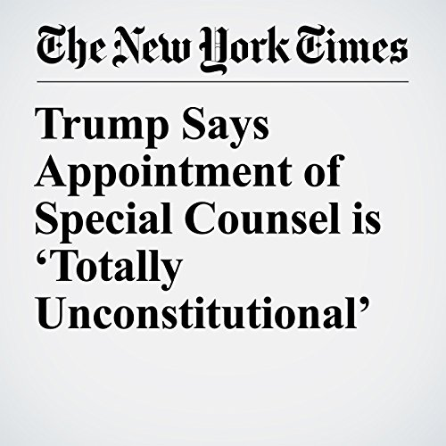 Trump Says Appointment of Special Counsel is 'Totally Unconstitutional' copertina