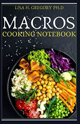 MACROS COOKING NOTEBOOK: 50+ RECIPES: THE RIDICULOUS EATING PLAN TO SHED AWAY FAT AND OBTAIN LEAN MUSCLES.