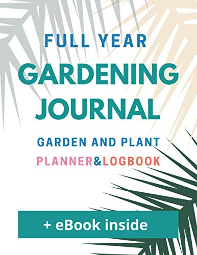 Full Year Gardening Journal - Garden&Plant Planner and Log Book: Large Garden Notebook, whole year Calendar with quotes, smart Diary and Notes; Ideal ... World inside Organizer + free eBook with Tips