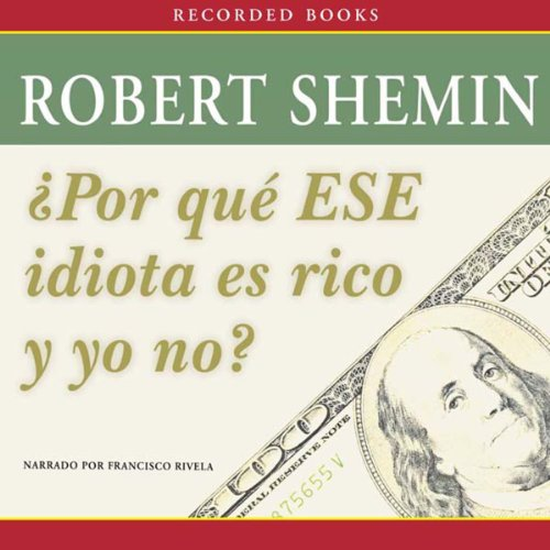 Por qué ese idiota es rico y yo no? [How Come That Idiot's Rich and I'm Not?] audiobook cover art