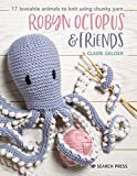 Robyn Octopus and Friends: 17 loveable animals to knit using chunky yarn
