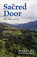 The Sacred Door and Other Stories: Cameroon Folktales of the Beba (Ohio RIS Africa Series) by Makuchi(2007-12-01)