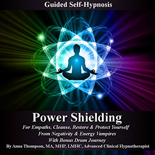 Power Shielding     Guided Self-Hypnosis: For Empaths, Cleanse, Restore & Protect Yourself from Negativity & Energy Vampires, with Bonus Drum Journey              By:                                                                                                                                 Anna Thompson                               Narrated by:                                                                                                                                 Anna Thompson                      Length: 3 hrs and 32 mins     3 ratings     Overall 4.7