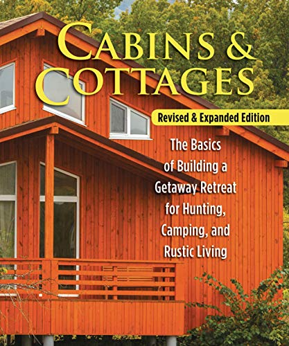 Cabins & Cottages, Revised & Expanded Edition: The Basics of Building a Getaway Retreat for Hunting, Camping, and Rustic Living (Fox Chapel Publishing) Complete Instructions for A-Frame & Log Cabins