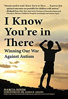 I Know You're in There: Winning Our War Against Autism by [Marcia Hinds, James B. Adams]