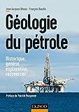 Géologie du pétrole - Historique, genèse, exploration, ressources: Historique, genèse, exploration, ressources