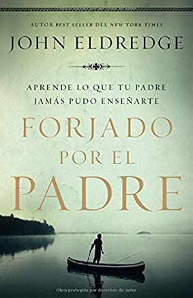Forjado por el padre/ Forged by the Father: Aprende Lo Que Tu Padre Jamás Pudo Enseñarte/ Learn What Your Father Could Never Teach You