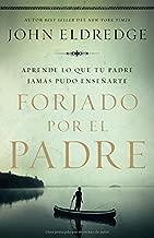 Forjado por el padre: Aprende lo que tu padre jamás pudo enseñarte (Spanish Edition)