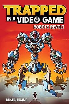 Trapped in a Video Game (Book 3): Robots Revolt by [Dustin Brady, Jesse Brady]