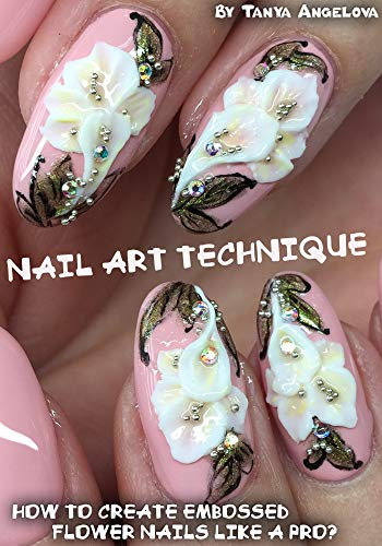 Nail Art Technique: How to Create Embossed Flower Nails like a Pro? (English Edition)