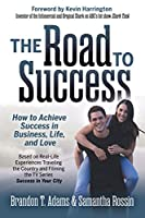 The Road to Success: How to Achieve Success in Business, Life, and Love
