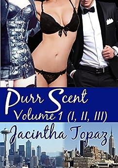 Purr Scent Volume 1 (Parts I, II, III): Purr Billionaire BDSM MFF Menage Erotic Romance (Purr Billionaire BDSM Trio) by [Jacintha Topaz]