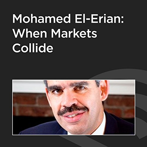 Mohamed El-Erian: When Markets Collide cover art
