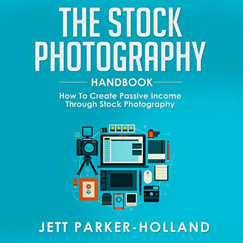 The Stock Photography Handbook: How to Create Passive Income Through Stock Photography audiobook cover art