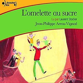 L'omelette au sucre     Histoires des Jean-Quelque-Chose 1              De :                                                                                                                                 Jean-Philippe Arrou-Vignod                               Lu par :                                                                                                                                 Laurent Stocker                      Durée : 1 h et 57 min     56 notations     Global 4,8