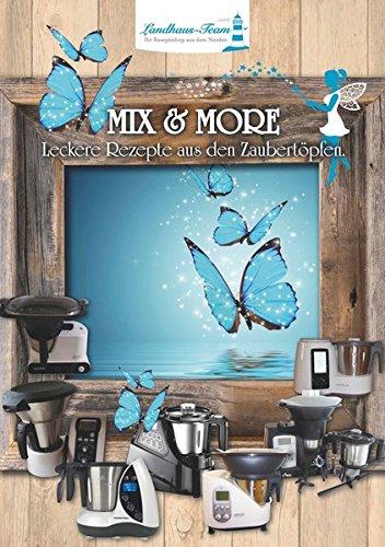 Mix & More - Leckere Rezepte aus den Zaubertöpfen