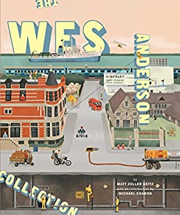 The Wes Anderson Collection by [Matt Zoller Seitz, Michael Chabon]