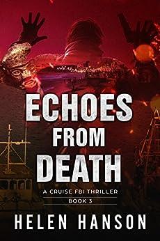 ECHOES FROM DEATH: A Cruise FBI Thriller (The Cruise FBI Thriller Series Book 3) by [Helen Hanson]