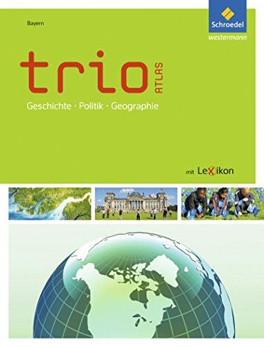 Trio Atlas für Erdkunde, Geschichte und Politik - Ausgabe 2011: Bayern (Trio Atlas für Erdkunde, Geschichte und Sozialkunde, Band 1) (Trio Atlas für ... und Sozialkunde: Aktuelle Ausgabe für Bayern)
