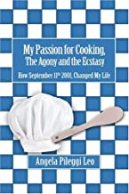 My Passion for Cooking, The Agony and the Ecstasy: How September 11th 2001, Changed My Life