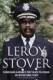 LEROY STOVER, BIRMINGHAM, ALABAMA'S FIRST BLACK POLICEMAN: AN INSPIRATIONAL STORY (English Edition)