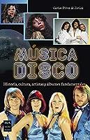 Música disco/ Disco Music: Historia, Cultura, Artistas Y Álbumes Fundamentales/ History, Culture, Artists and Fundamental Albums (Guías del Rock & Roll/ Rock & Roll Guides)