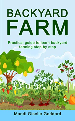 BACKYARD FARM: Practical guide to learn backyard farming step by step by [Mandi Giselle Goddard]