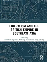 Liberalism and the British Empire in Southeast Asia (Empires in Perspective)