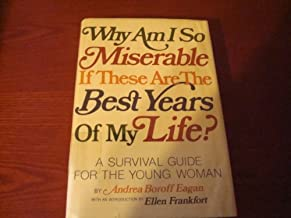 Why Am I So Miserable If These Are the Best Years of My Life?: A Survival Guide for the Young Woman