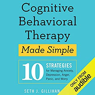 Cognitive Behavioral Therapy Made Simple     10 Strategies for Managing Anxiety, Depression, Anger, Panic, and Worry              Written by:                                                                                                                                 Seth J. Gillihan PhD                               Narrated by:                                                                                                                                 Stephen Hoye                      Length: 5 hrs and 46 mins     Not rated yet     Overall 0.0