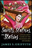 Saints, Statues, and Stories: A Folklorist Looks at the Religious Art of Sonora (Southwest Center Series)