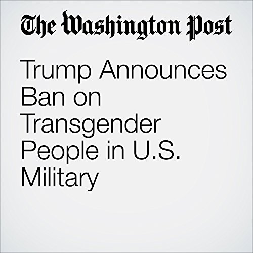 Trump Announces Ban on Transgender People in U.S. Military copertina
