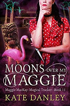 Moons Over My Maggie (Maggie MacKay Magical Tracker Book 11) by [Kate Danley]