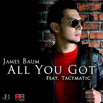 All You Got (feat. Tactmatic)
