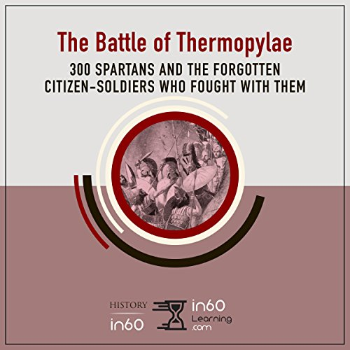 The Battle of Thermopylae     300 Spartans and the Forgotten Citizen-Soldiers Who Fought with Them              By:                                                                                                                                 HistoryIn60                               Narrated by:                                                                                                                                 Harriet Seed                      Length: 1 hr and 8 mins     14 ratings     Overall 4.4