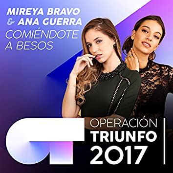 Comiéndote A Besos (Operación Triunfo 2017)