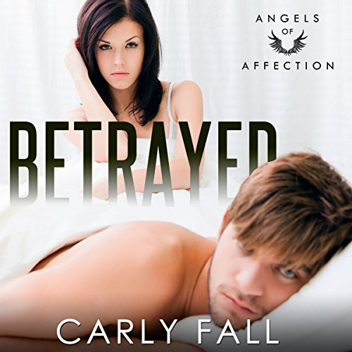 Betrayed     Angels of Affection, Book 1              By:                                                                                                                                 Carly Fall                               Narrated by:                                                                                                                                 Chris Chambers                      Length: 5 hrs and 29 mins     4 ratings     Overall 3.5