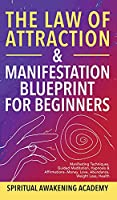 The Law Of Attraction & Manifestation Blueprint For Beginners: Manifesting Techniques, Guided Meditations, Hypnosis & Affirmations - Money, Love, Abundance, Weight Loss, Health