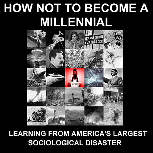 How Not to Become a Millennial: Learning from America's Largest Sociological Disaster cover art
