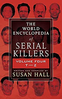 [Susan Hall]のTHE WORLD ENCYCLOPEDIA OF SERIAL KILLERS: Volume Four T-Z (English Edition)
