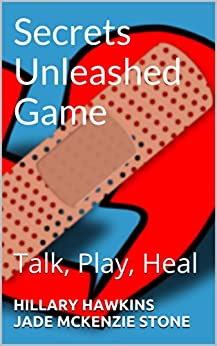 Secrets Unleashed Game: Talk, Play, Heal by [Hillary Hawkins, Jade Mckenzie Stone]