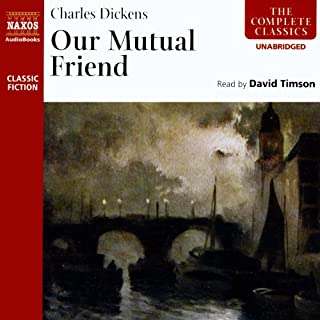Our Mutual Friend                   By:                                                                                                                                 Charles Dickens                               Narrated by:                                                                                                                                 David Timson                      Length: 11 hrs and 51 mins     Not rated yet     Overall 0.0