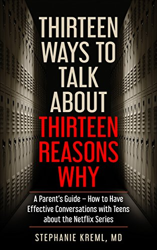Thirteen Ways to Talk About Thirteen Reasons Why: A Parent's Guide – How to Have Effective Conversations with Teens about the Netflix Series (English Edition)
