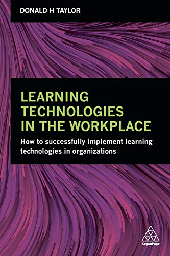 Download Learning Technologies in the Workplace: How to Successfully Implement Learning Technologies in Organizations 0749476400