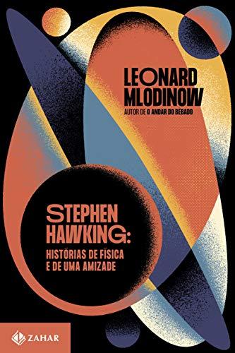 Stephen Hawking: Histórias de física e de uma amizade