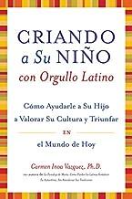 Criando a Su Nino con Orgullo Latino: Como Ayudarle a Su Hijo a Valorar Su Cultura y Triunfar en el Mundo de Hoy (Spanish Edition)