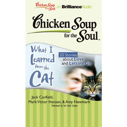 Chicken Soup for the Soul: What I Learned from the Cat - 20 Stories about Love and Letting Go audiobook cover art