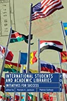 International Students and Academic Libraries: Initiatives for Success